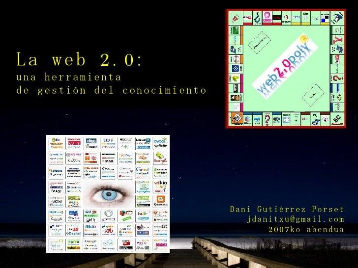 <ul><ul><li>La web 2.0: </li></ul></ul><ul><ul><li>una herramienta de gestión del conocimiento </li></ul></ul><ul><ul><li>...