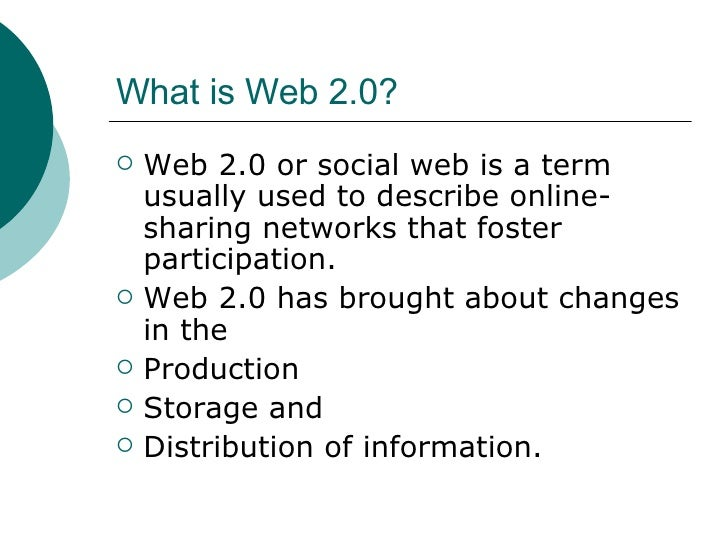 What is Web 2.0? <ul><li>Web 2.0 or social web is a term usually used to describe online-sharing networks that foster part...