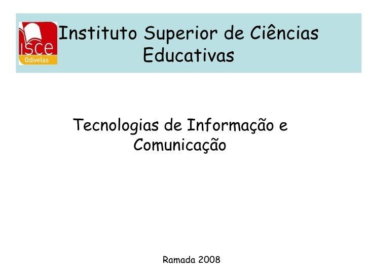 Instituto Superior de Ciências Educativas Tecnologias de Informação e Comunicação Ramada 2008