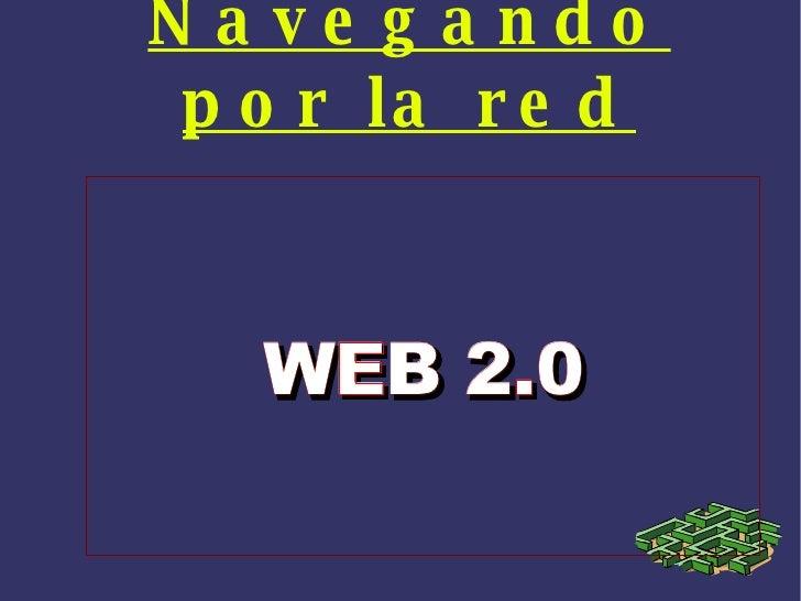 Na ve g a ndo  p o r la r e d       WEB 2.0