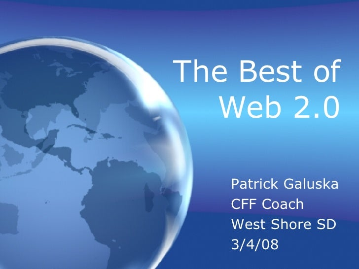 The Best of Web 2.0 Patrick Galuska CFF Coach West Shore SD 3/4/08
