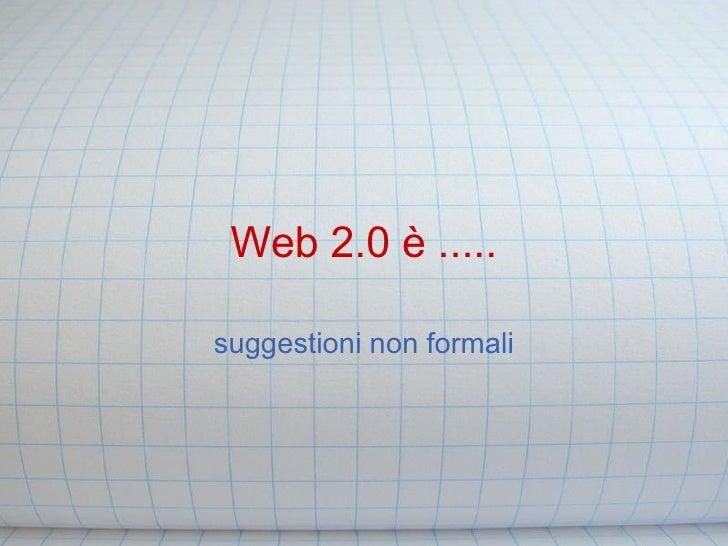 Web 2.0 è ..... suggestioni non formali