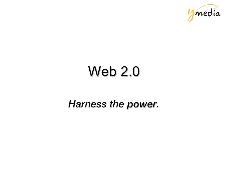 Web 2.0 Harness the  power .