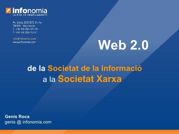 Web 2.0 de la  Societat de la Informació a la  Societat Xarxa Genís Roca genis @ infonomia.com