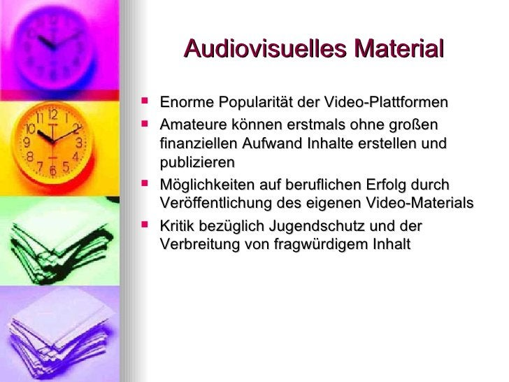 Audiovisuelles Material <ul><li>Enorme Popularität der Video-Plattformen </li></ul><ul><li>Amateure können erstmals ohne g...