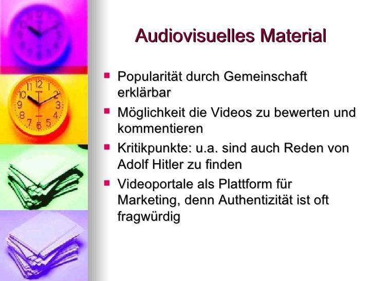 Audiovisuelles Material <ul><li>Popularität durch Gemeinschaft erklärbar </li></ul><ul><li>Möglichkeit die Videos zu bewer...