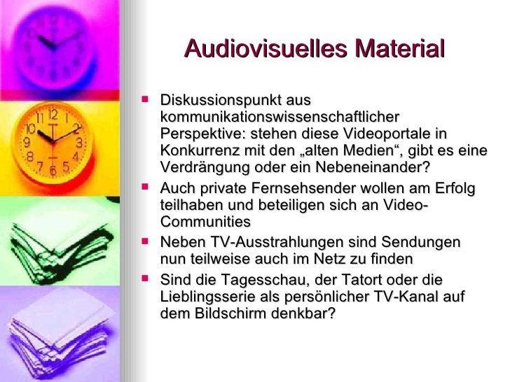 Audiovisuelles Material <ul><li>Diskussionspunkt aus kommunikationswissenschaftlicher Perspektive: stehen diese Videoporta...
