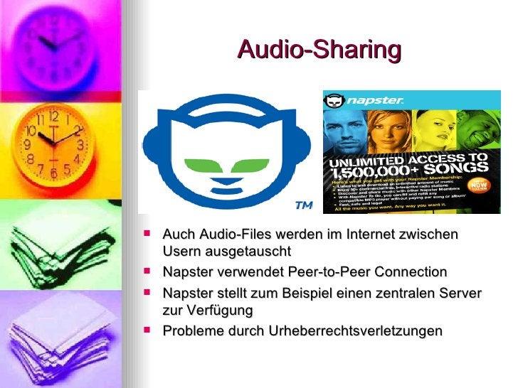 Audio-Sharing <ul><li>Auch Audio-Files werden im Internet zwischen Usern ausgetauscht </li></ul><ul><li>Napster verwendet ...
