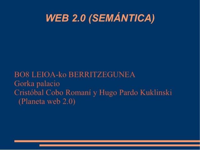 WEB 2. o (SEMÁNTICA )  B08 LEIOA-ko BERRITZEGUNEA  Gorka palacio  Cristóbal Cobo Romaní y Hugo Pardo Kuklinski (Planeta we...