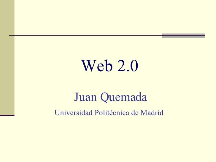 Web 2.0   Juan Quemada Universidad Politécnica de Madrid