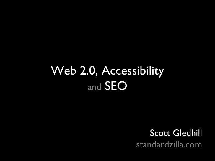 Web 2.0, Accessibility and  SEO Scott Gledhill standardzilla.com