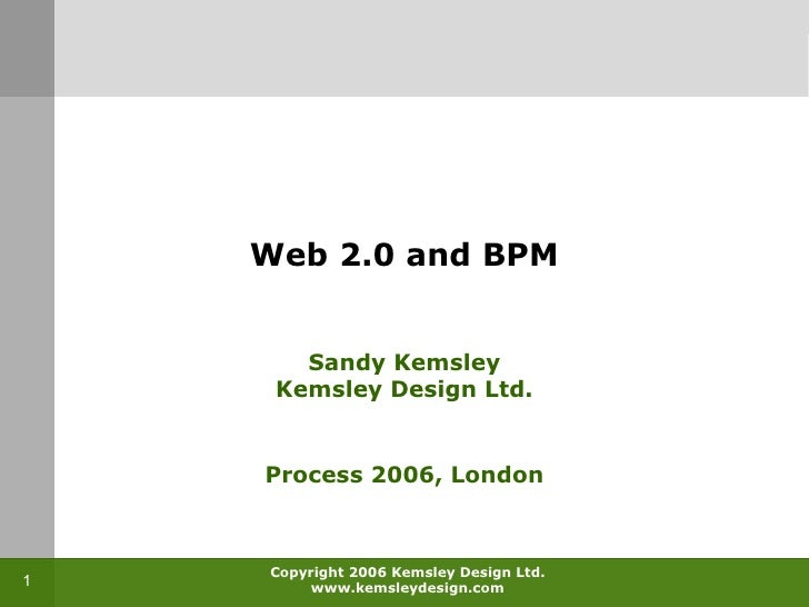 Web 2.0 and BPM Sandy Kemsley Kemsley Design Ltd. Process 2006, London