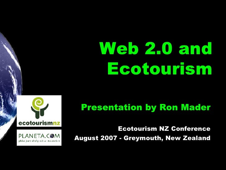 Web 2.0 and Ecotourism Presentation by Ron Mader Ecotourism NZ Conference August 2007 - Greymouth, New Zealand