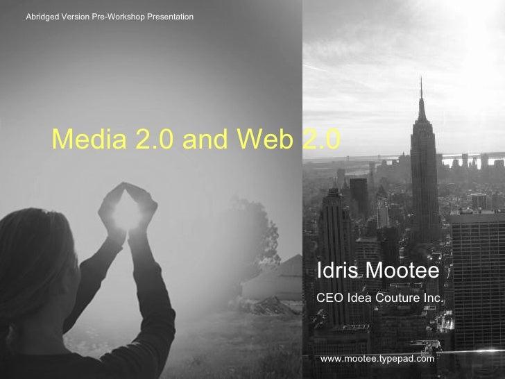 Abridged Version Pre-Workshop Presentation Media 2.0 and Web 2.0 Idris Mootee CEO Idea Couture Inc. www.mootee.typepad.com