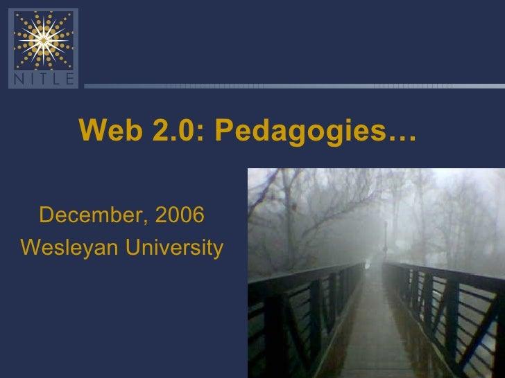 Web 2.0: Pedagogies… December, 2006 Wesleyan University
