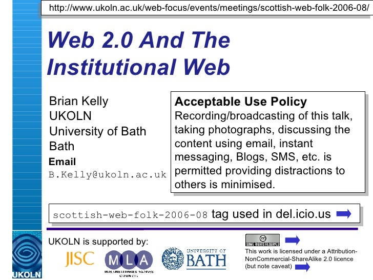 Web 2.0 And The Institutional Web Brian Kelly UKOLN University of Bath Bath Email [email_address] UKOLN is supported by: h...