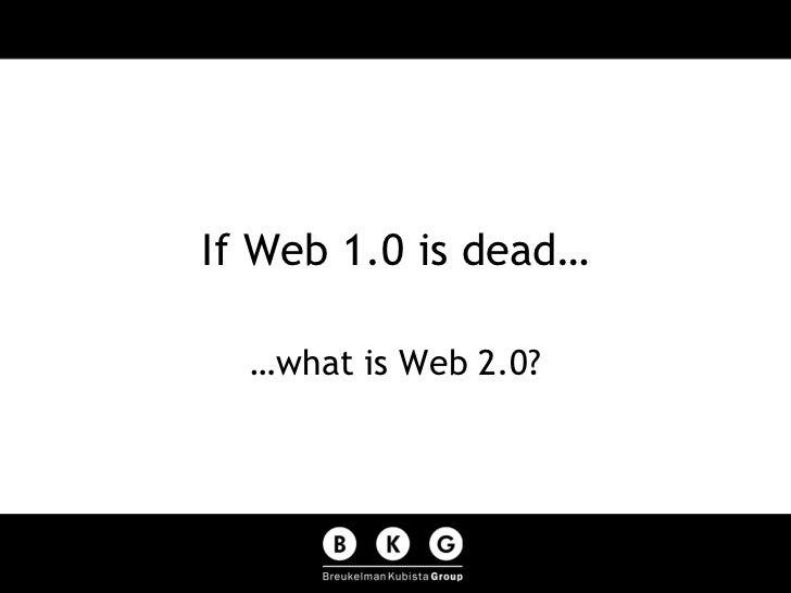 If Web 1.0 is dead… …what is Web 2.0?