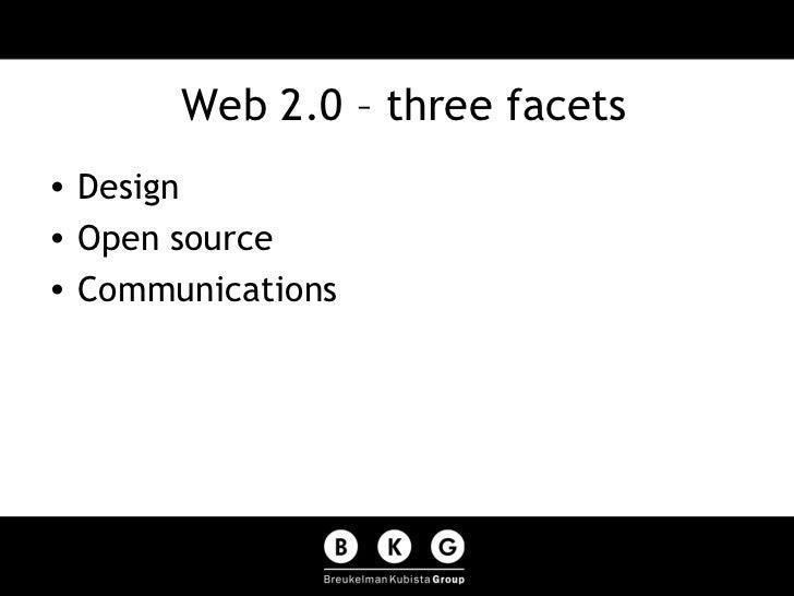 Web 2.0 – three facets <ul><li>Design </li></ul><ul><li>Open source </li></ul><ul><li>Communications </li></ul>