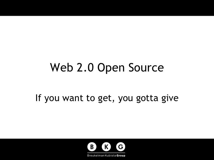 Web 2.0 Open Source If you want to get, you gotta give