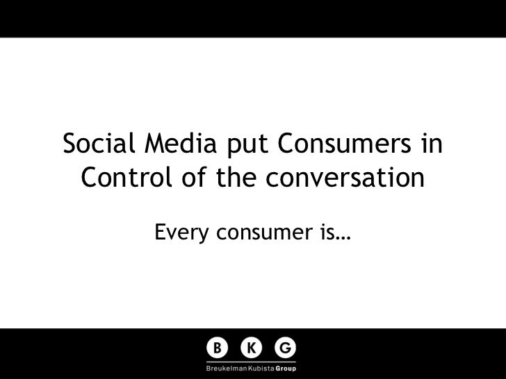 Social Media put Consumers in Control of the conversation Every consumer is…
