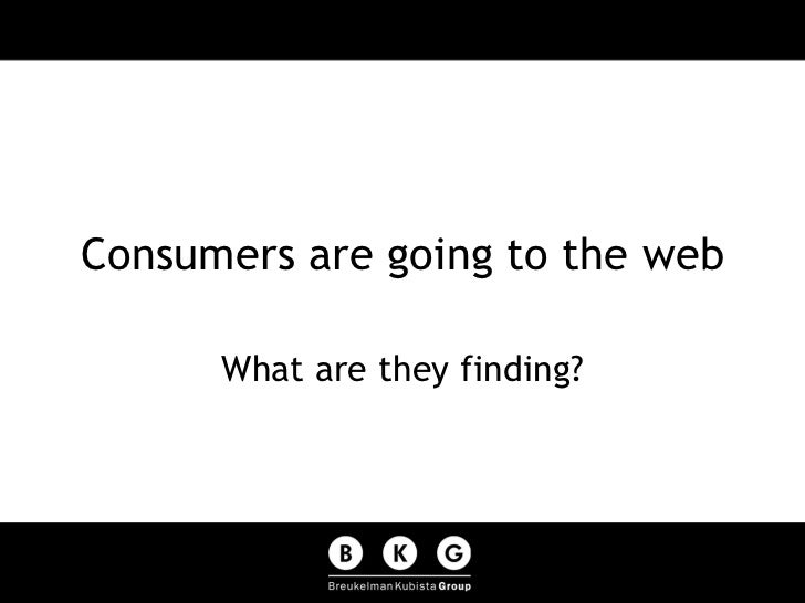Consumers are going to the web What are they finding?