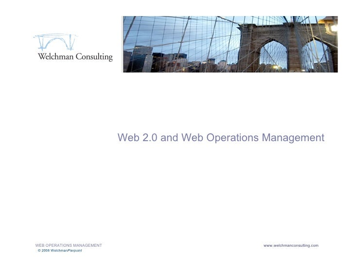 Web 2.0 and Web Operations Management     1   WEB OPERATIONS MANAGEMENT                             www.welchmanconsulting...