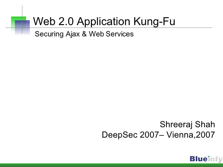 Web 2.0 Application Kung-Fu   Securing Ajax & Web Services Shreeraj Shah DeepSec 2007– Vienna,2007
