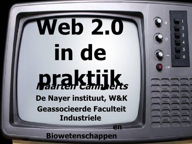 Web 2.0 in de praktijk Maarten Cannaerts De Nayer instituut, W&K Geassocieerde Faculteit Industriele    en Biowetenschappen