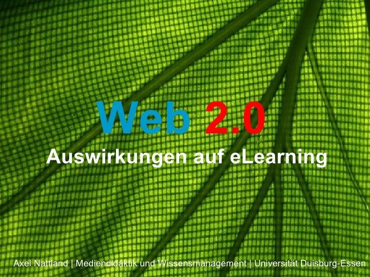 Web   2.0   Auswirkungen auf eLearning Axel Nattland | Mediendidaktik und Wissensmanagement | Universität Duisburg-Essen