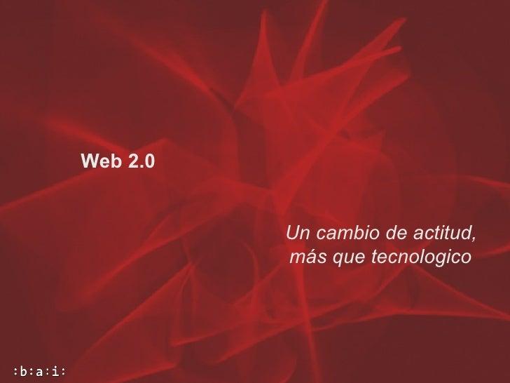 Web 2.0 Un cambio de actitud, más que tecnologico