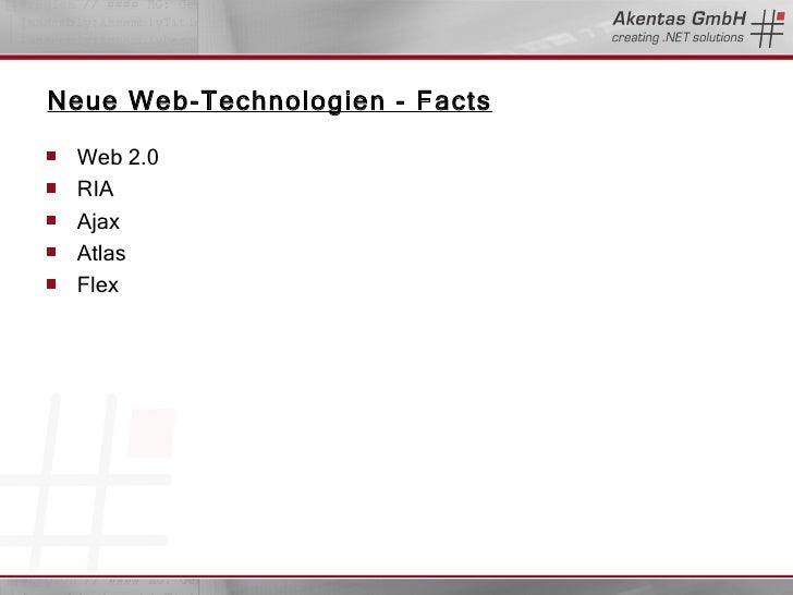 Neue Web-Technologien - Facts <ul><li>Web 2.0 </li></ul><ul><li>RIA </li></ul><ul><li>Ajax </li></ul><ul><li>Atlas </li></...