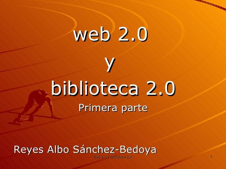 <ul><li>web 2.0  </li></ul><ul><li>y  </li></ul><ul><li>biblioteca 2.0 </li></ul><ul><li>Primera parte </li></ul><ul><li>R...
