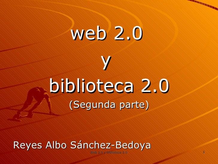<ul><li>web 2.0  </li></ul><ul><li>y  </li></ul><ul><li>biblioteca 2.0 </li></ul><ul><li>(Segunda parte) </li></ul><ul><li...