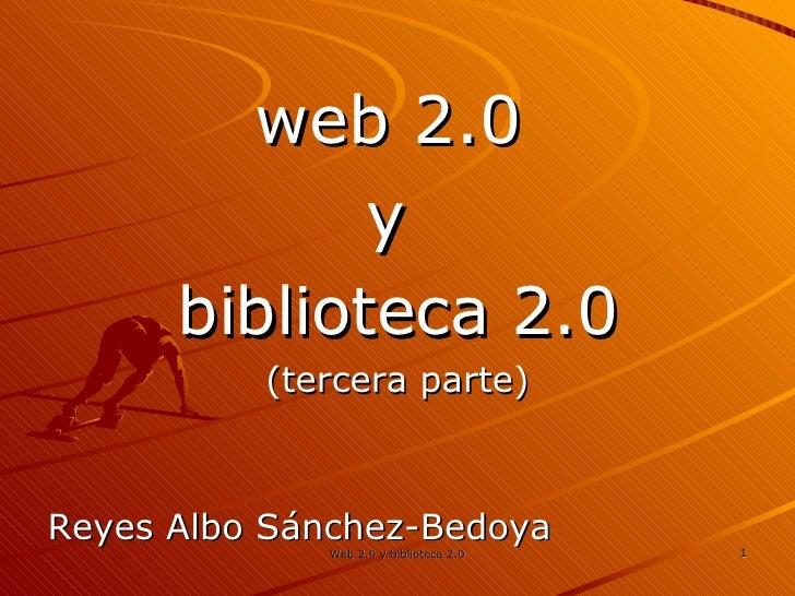 <ul><li>web 2.0  </li></ul><ul><li>y  </li></ul><ul><li>biblioteca 2.0 </li></ul><ul><li>(tercera parte) </li></ul><ul><li...