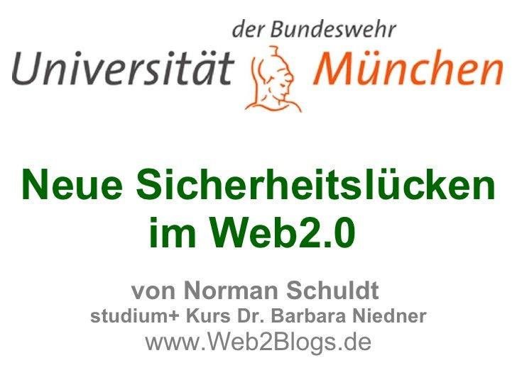Neue Sicherheitslücken im Web2.0  von Norman Schuldt  studium+ Kurs Dr. Barbara Niedner www.Web2Blogs.de