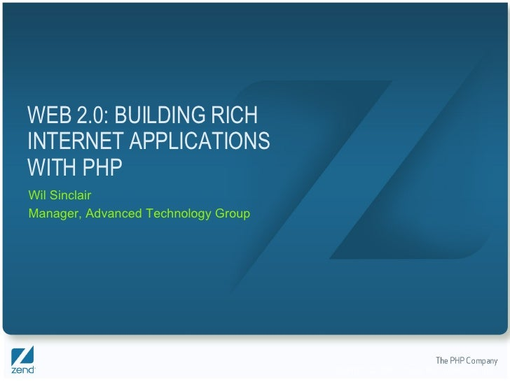 WEB 2.0: BUILDING RICH INTERNET APPLICATIONS WITH PHP Wil Sinclair Manager, Advanced Technology Group