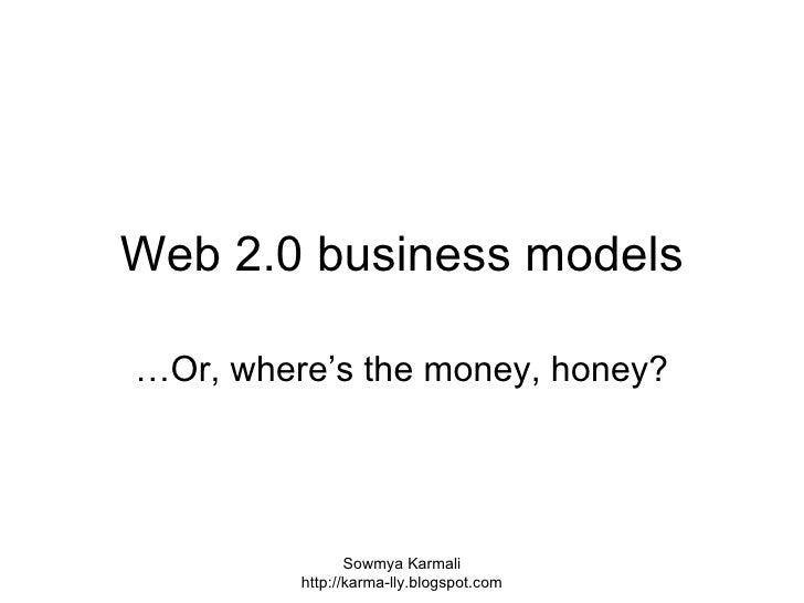 Web 2.0 business models …Or, where's the money, honey?