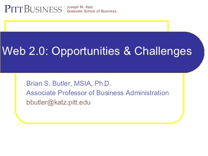 Web 2.0: Opportunities & Challenges Brian S. Butler, MSIA, Ph.D. Associate Professor of Business Administration  [email_ad...