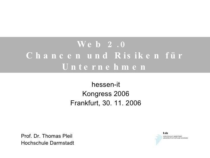 Web 2.0  Chancen und Risiken für Unternehmen hessen-it Kongress 2006 Frankfurt, 30. 11. 2006 Prof. Dr. Thomas Pleil Hochsc...