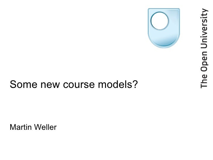 Some new course models? Martin Weller
