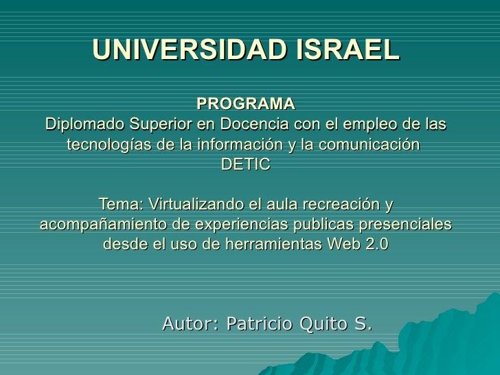 UNIVERSIDAD ISRAEL PROGRAMA Diplomado Superior en Docencia con el empleo de las tecnologías de la información y la comunic...