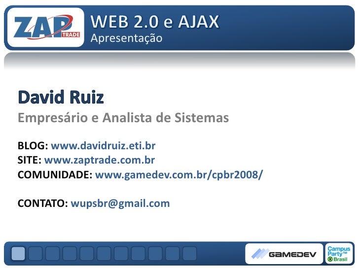 Apresentação     Empresário e Analista de Sistemas BLOG: www.davidruiz.eti.br SITE: www.zaptrade.com.br COMUNIDADE: www.ga...