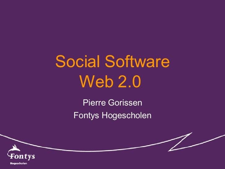 Social Software Web 2.0  Pierre Gorissen Fontys Hogescholen