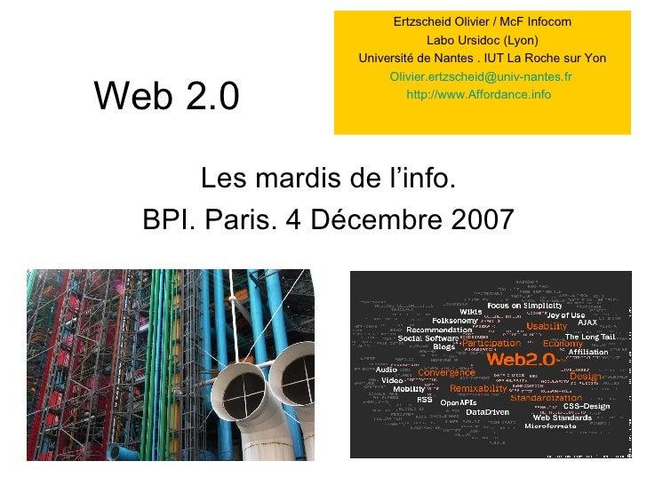 Web 2.0 Les mardis de l'info. BPI. Paris. 4 Décembre 2007 Ertzscheid Olivier / McF Infocom Labo Ursidoc (Lyon) Université ...