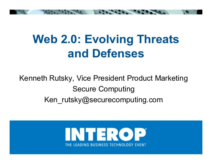 Web 2.0: Evolving Threats         and Defenses Kenneth Rutsky, Vice President Product Marketing               Secure Compu...