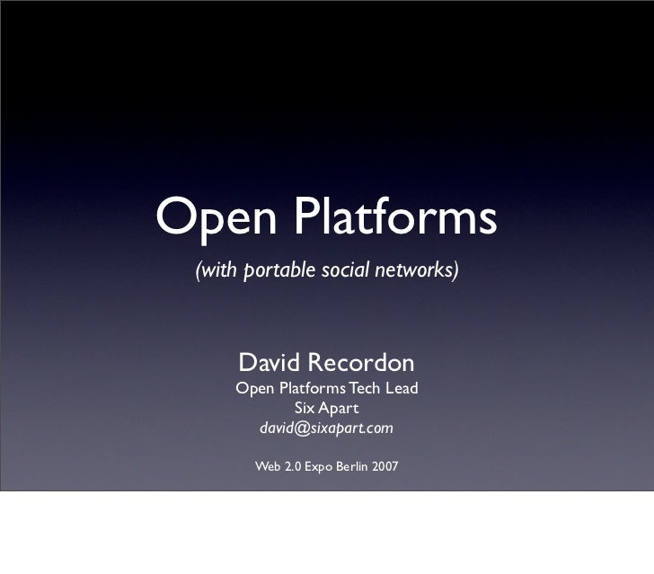 Open Platforms  (with portable social networks)          David Recordon      Open Platforms Tech Lead             Six Apar...