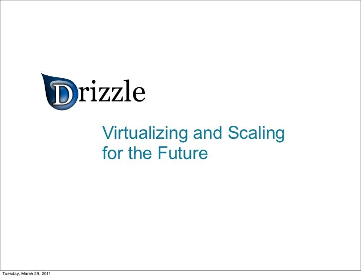 Virtualizing and Scaling                          MySQL for the FutureTuesday, March 29, 2011