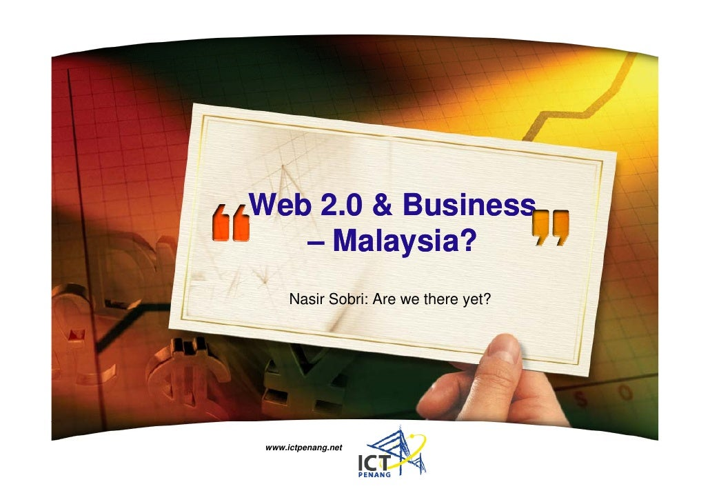 Web 2 0 Business W b 2.0 & B i    – Malaysia?      Nasir Sobri: Are we there yet?     www.ictpenang.net