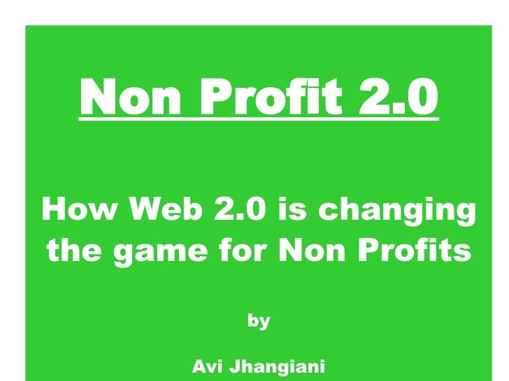 Non Profit 2.0 How Web 2.0 is changing the game for Non Profits by Avi Jhangiani [email_address]