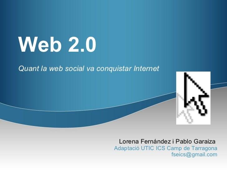 Web 2.0Quant la web social va conquistar Internet                              Lorena Fernández i Pablo Garaiza           ...